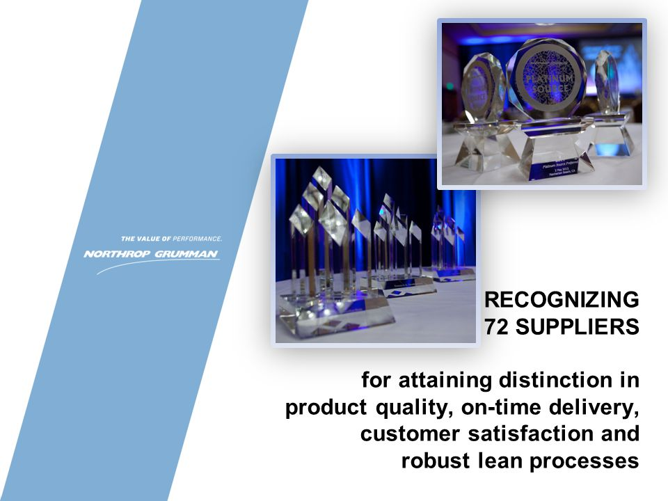 RECOGNIZING 72 SUPPLIERS for attaining distinction in product quality, on-time delivery, customer satisfaction and robust lean processes