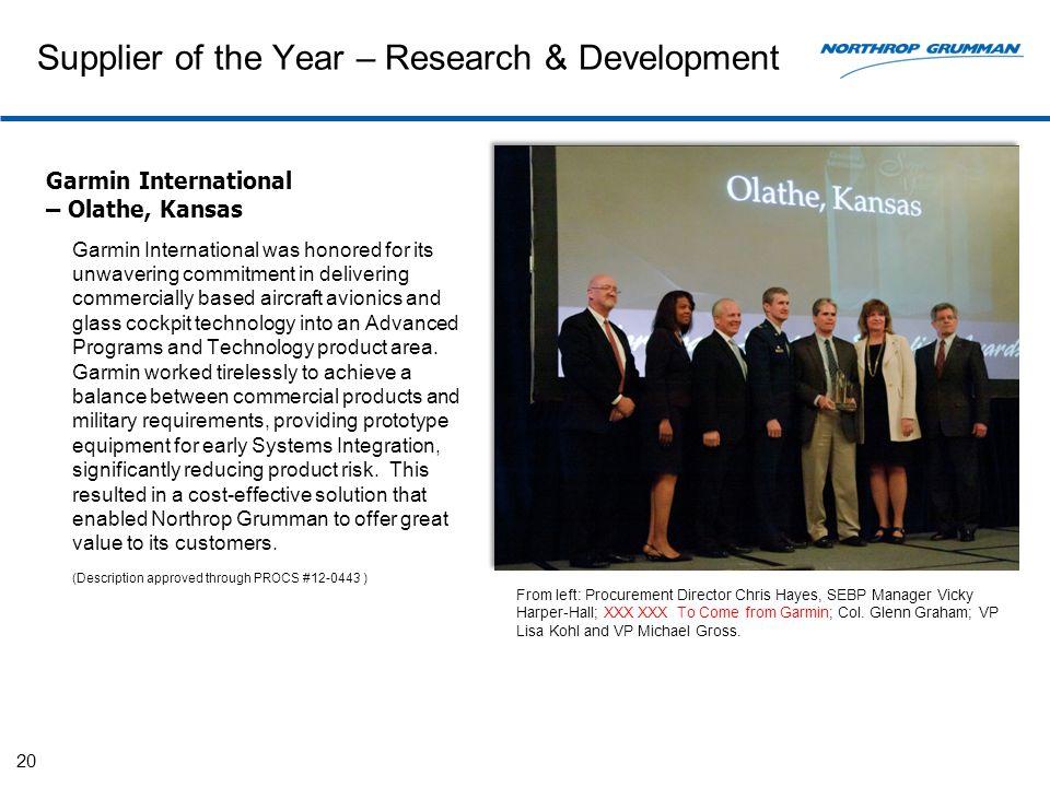 Supplier of the Year – Research & Development Garmin International – Olathe, Kansas Garmin International was honored for its unwavering commitment in