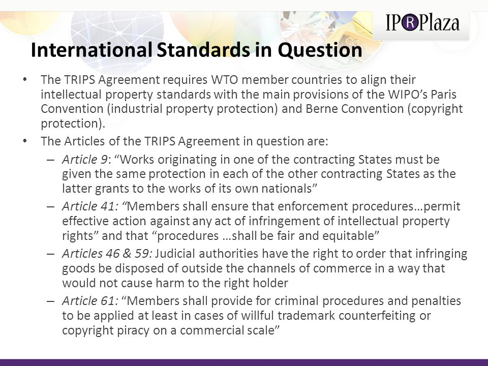International Standards in Question The TRIPS Agreement requires WTO member countries to align their intellectual property standards with the main pro