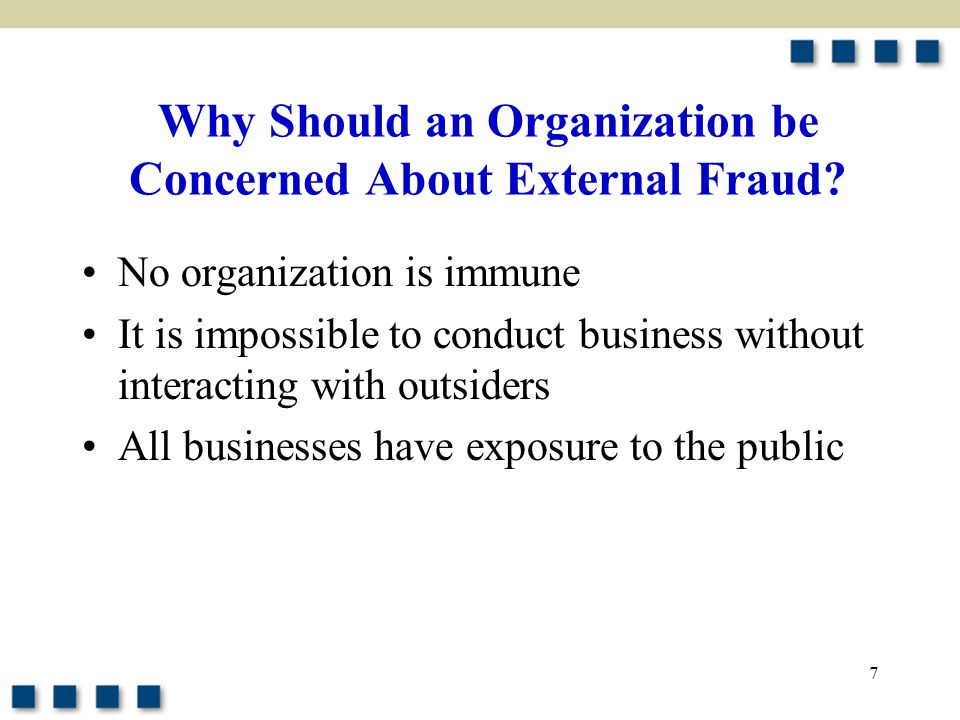 7 Why Should an Organization be Concerned About External Fraud.