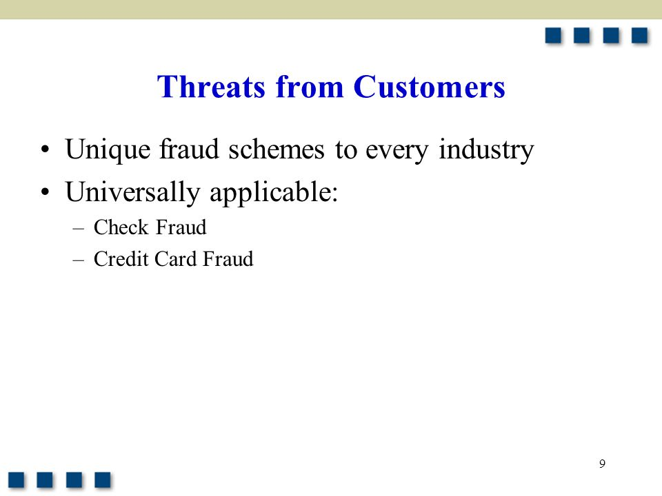 9 Threats from Customers Unique fraud schemes to every industry Universally applicable: –Check Fraud –Credit Card Fraud