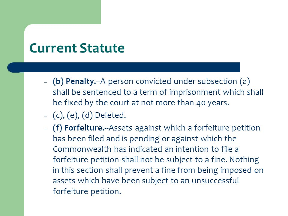 Current Statute – (b) Penalty.--A person convicted under subsection (a) shall be sentenced to a term of imprisonment which shall be fixed by the court at not more than 40 years.