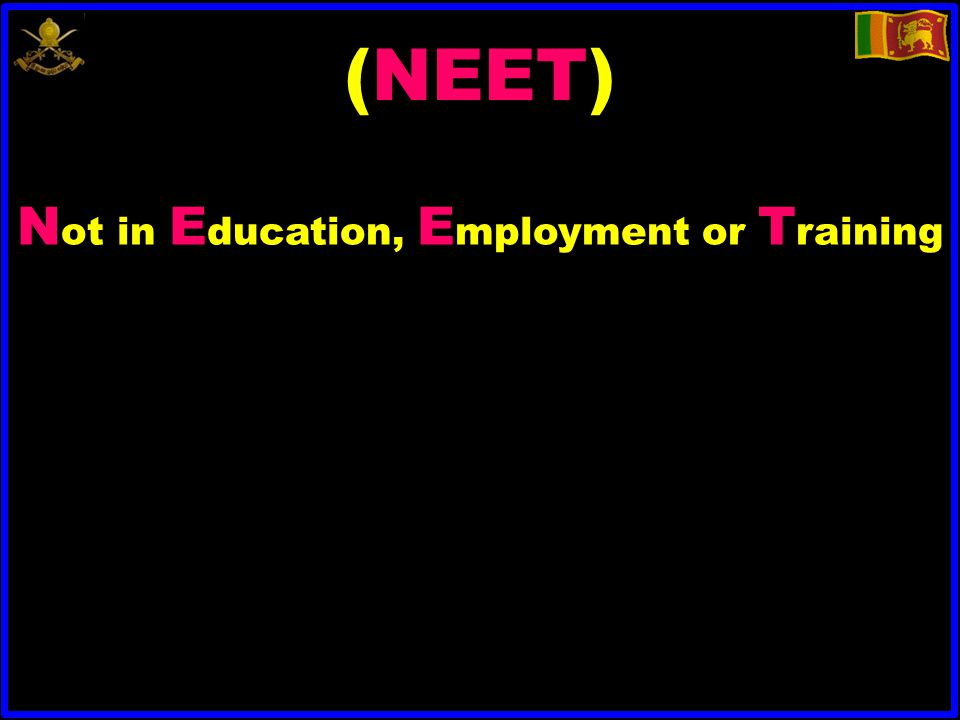 (NEET) N ot in E ducation, E mployment or T raining