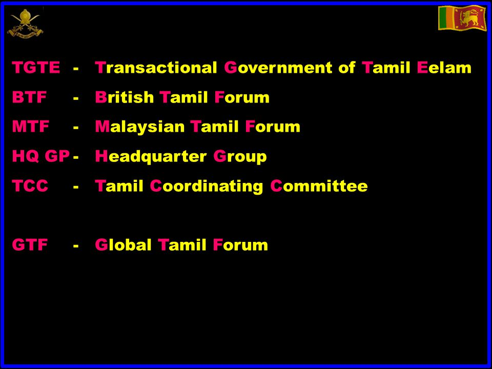 TGTE - Transactional Government of Tamil Eelam BTF- British Tamil Forum MTF -Malaysian Tamil Forum HQ GP- Headquarter Group TCC- Tamil Coordinating Committee GTF- Global Tamil Forum