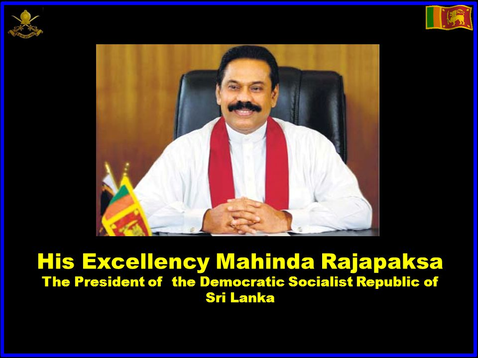 His Excellency Mahinda Rajapaksa The President of the Democratic Socialist Republic of Sri Lanka
