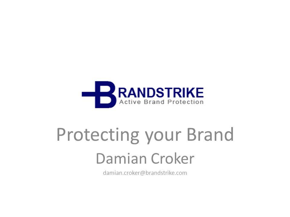 Protecting your Brand Damian Croker damian.croker@brandstrike.com