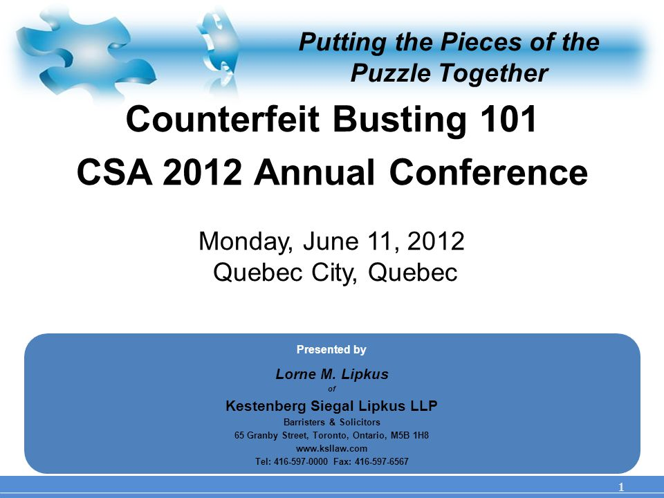 Putting the Pieces of the Puzzle Together Counterfeit Busting 101 CSA 2012 Annual Conference Monday, June 11, 2012 Quebec City, Quebec 1 Presented by Lorne M.