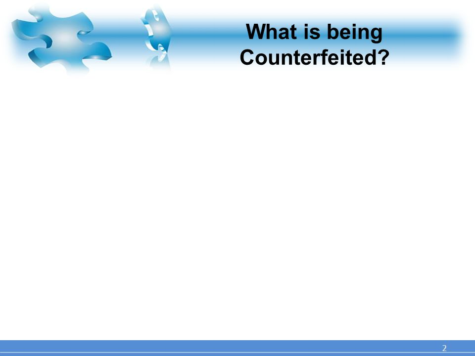 2 What is being Counterfeited