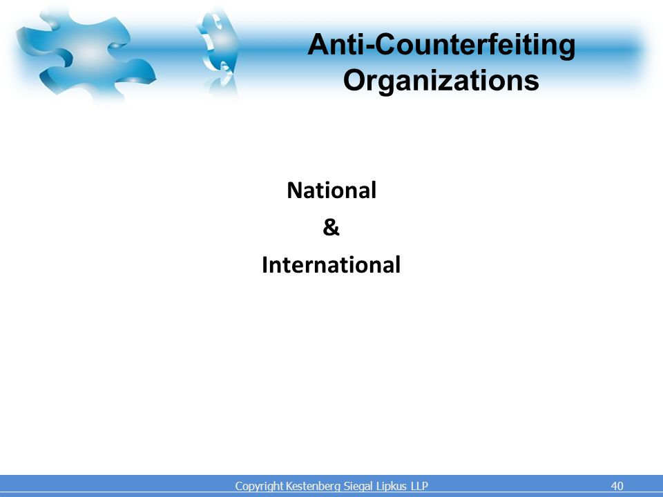 Copyright Kestenberg Siegal Lipkus LLP40 Anti-Counterfeiting Organizations National & International
