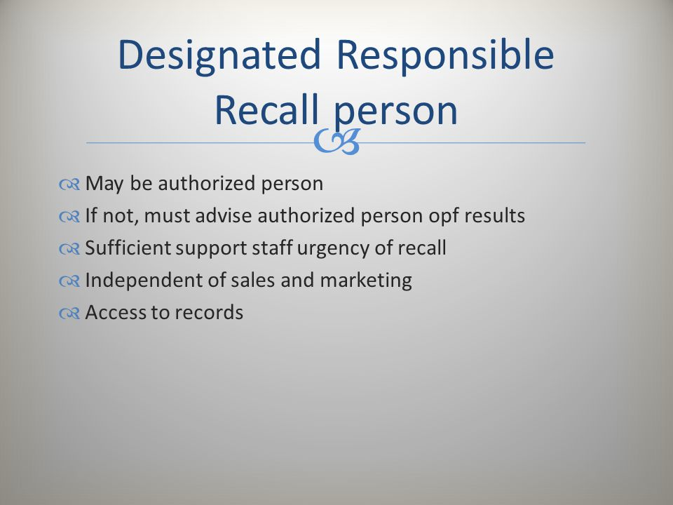   May be authorized person  If not, must advise authorized person opf results  Sufficient support staff urgency of recall  Independent of sales a