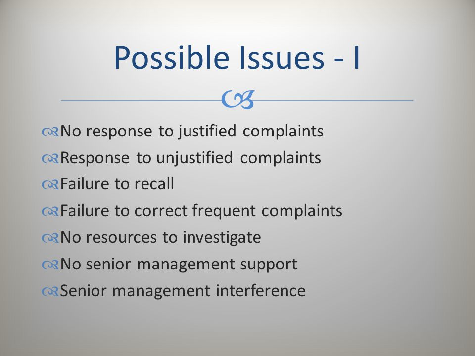   No response to justified complaints  Response to unjustified complaints  Failure to recall  Failure to correct frequent complaints  No resourc