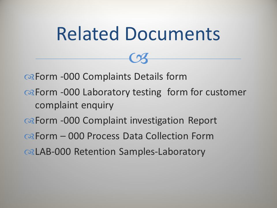   Form -000 Complaints Details form  Form -000 Laboratory testing form for customer complaint enquiry  Form -000 Complaint investigation Report 