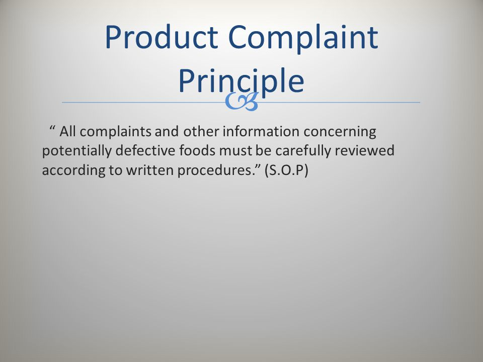 """ """" All complaints and other information concerning potentially defective foods must be carefully reviewed according to written procedures."""" (S.O.P) P"""