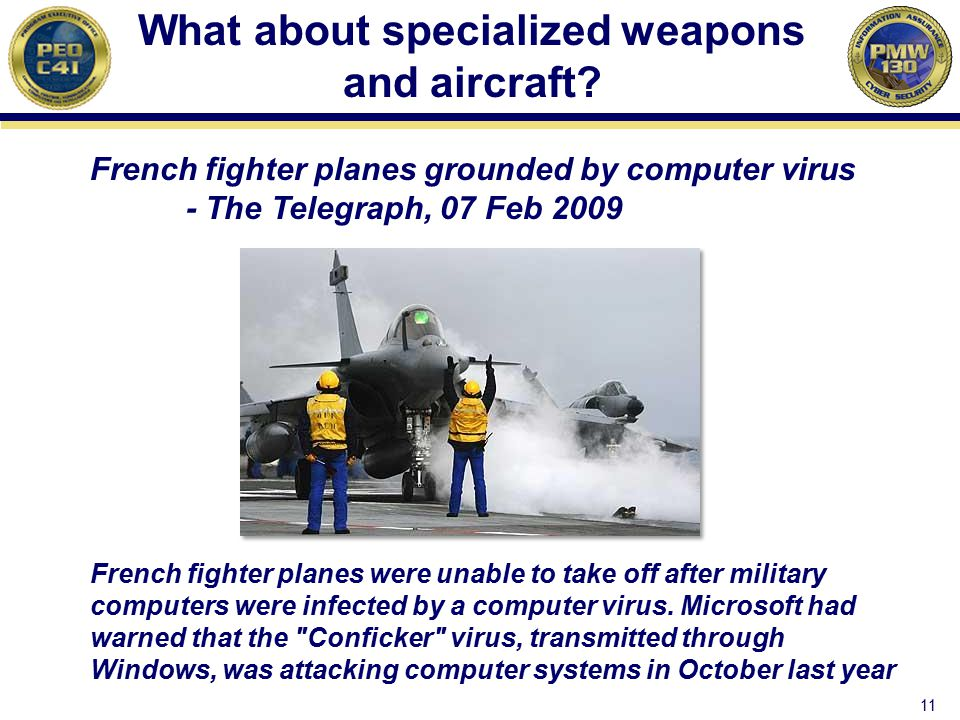 What about specialized weapons and aircraft? 11 French fighter planes grounded by computer virus - The Telegraph, 07 Feb 2009 French fighter planes we