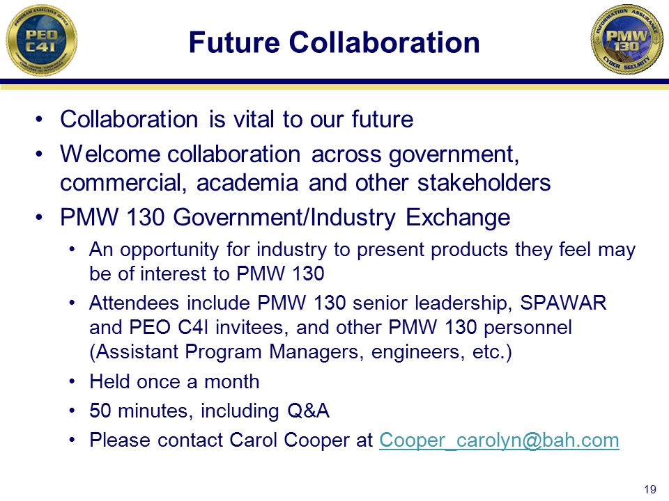 Future Collaboration Collaboration is vital to our future Welcome collaboration across government, commercial, academia and other stakeholders PMW 130