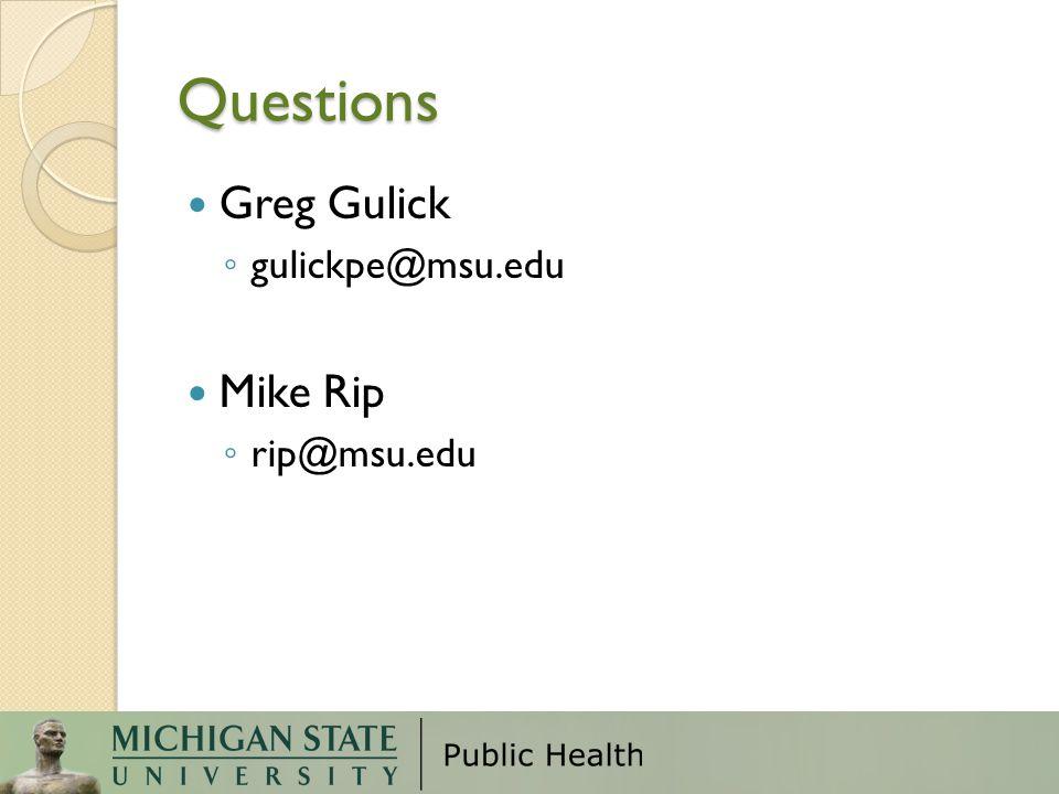 Questions Greg Gulick ◦ gulickpe@msu.edu Mike Rip ◦ rip@msu.edu