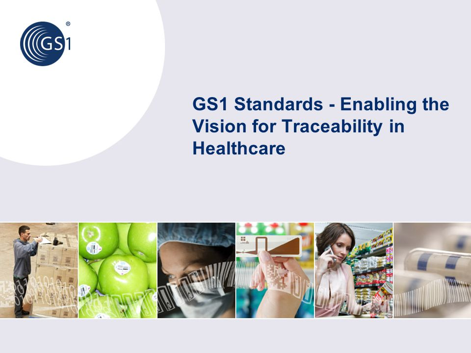GS1 Standards - Enabling the Vision for Traceability in Healthcare