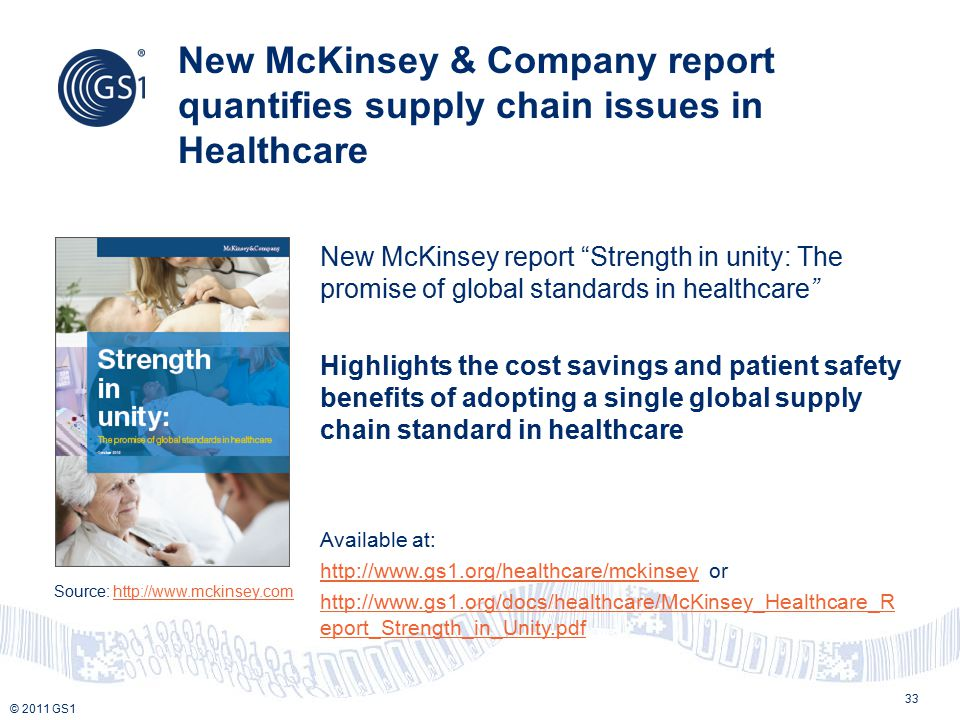 "© 2011 GS1 33 New McKinsey report ""Strength in unity: The promise of global standards in healthcare"" Highlights the cost savings and patient safety be"