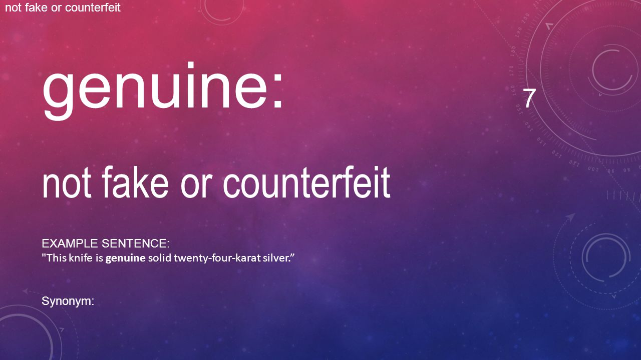 genuine: 7 not fake or counterfeit EXAMPLE SENTENCE:
