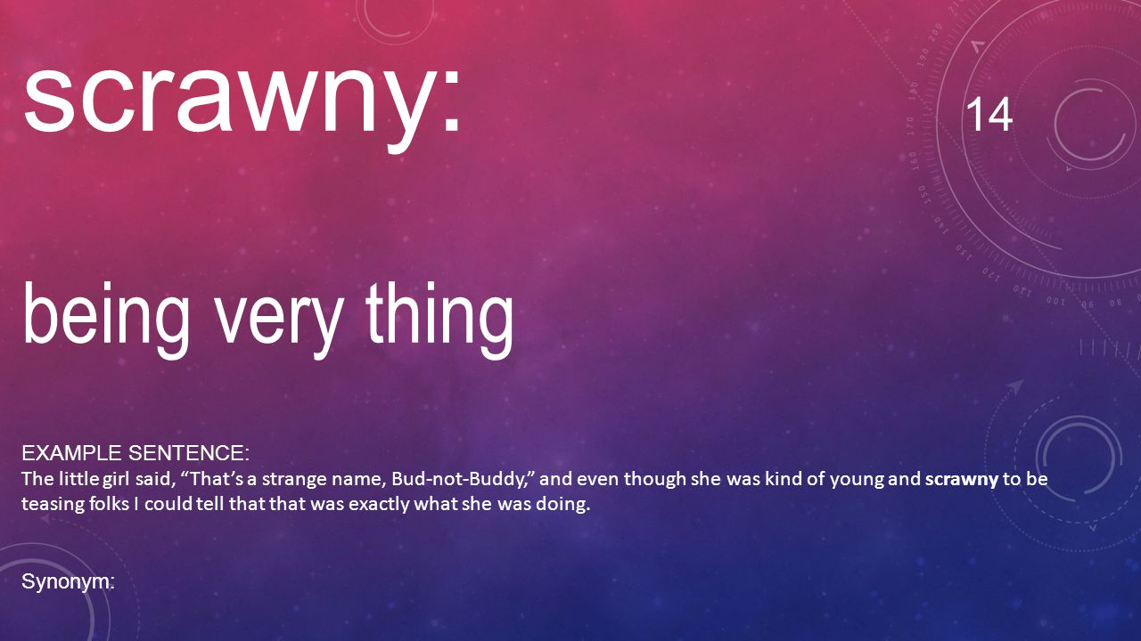 """scrawny: 14 being very thing EXAMPLE SENTENCE: The little girl said, """"That's a strange name, Bud-not-Buddy,"""" and even though she was kind of young and"""