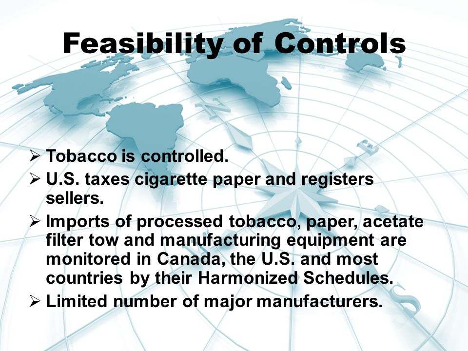 Feasibility of Controls  Tobacco is controlled.  U.S.