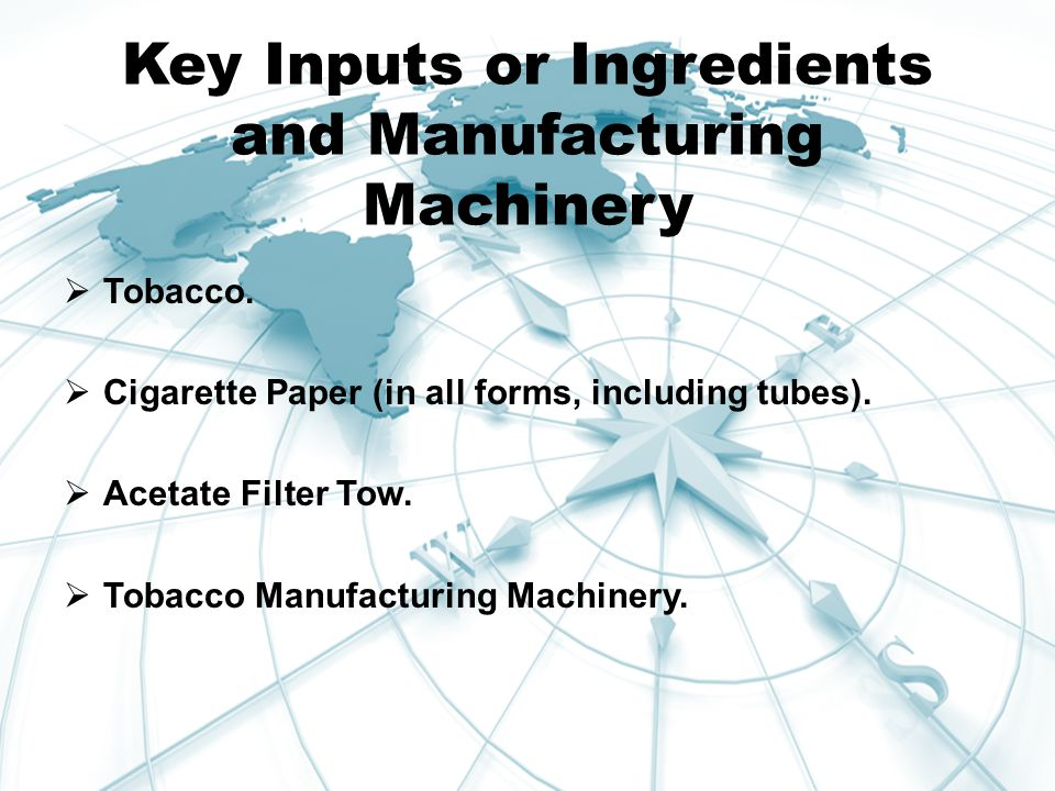 Key Inputs or Ingredients and Manufacturing Machinery  Tobacco.