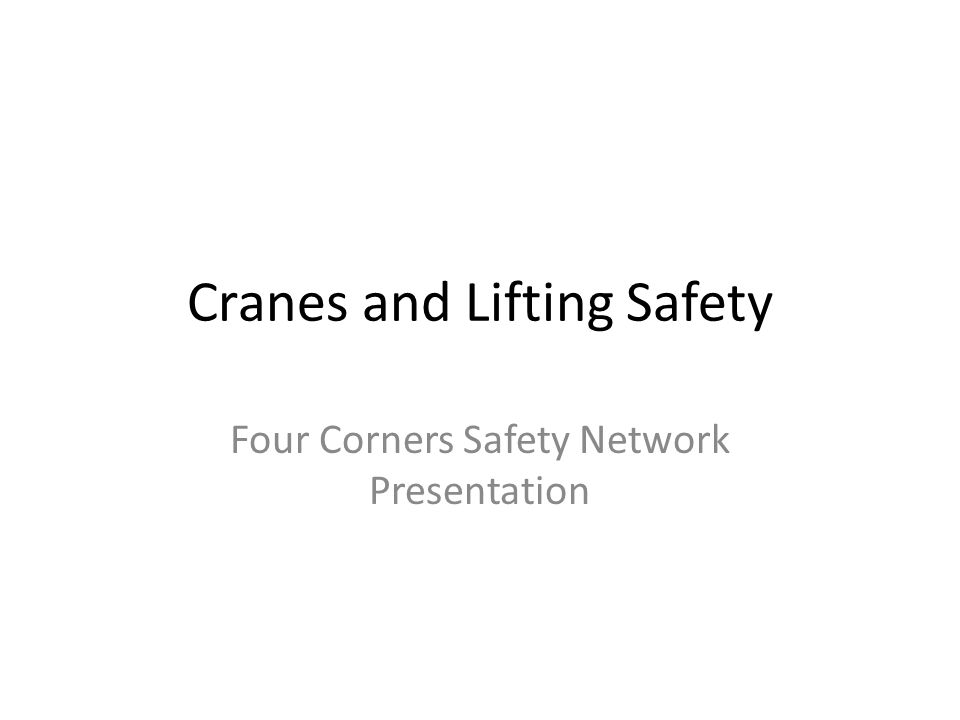 Cranes and Lifting Safety Four Corners Safety Network Presentation