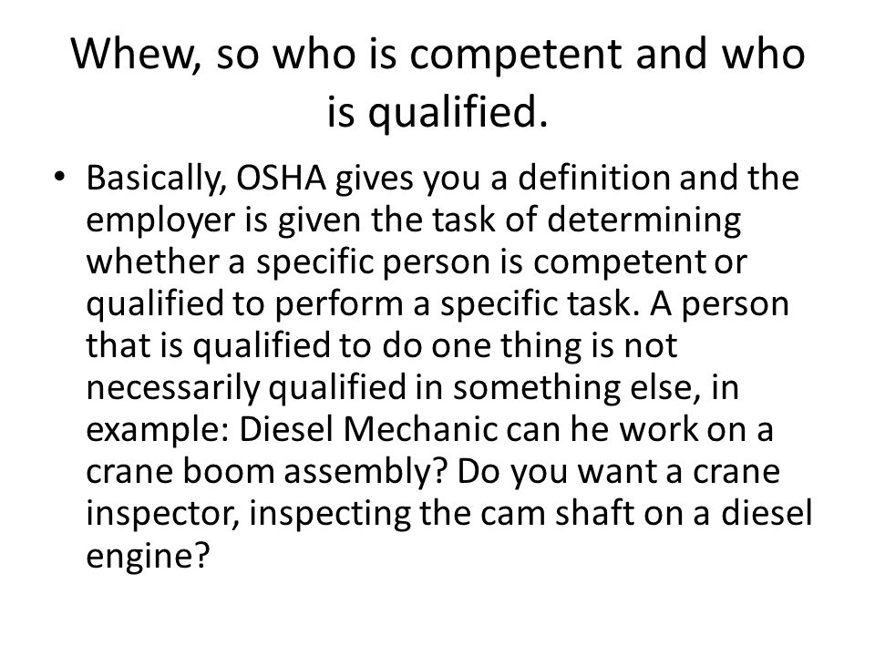 Whew, so who is competent and who is qualified. Basically, OSHA gives you a definition and the employer is given the task of determining whether a spe