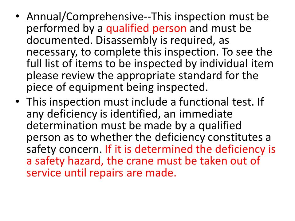 Annual/Comprehensive--This inspection must be performed by a qualified person and must be documented. Disassembly is required, as necessary, to comple