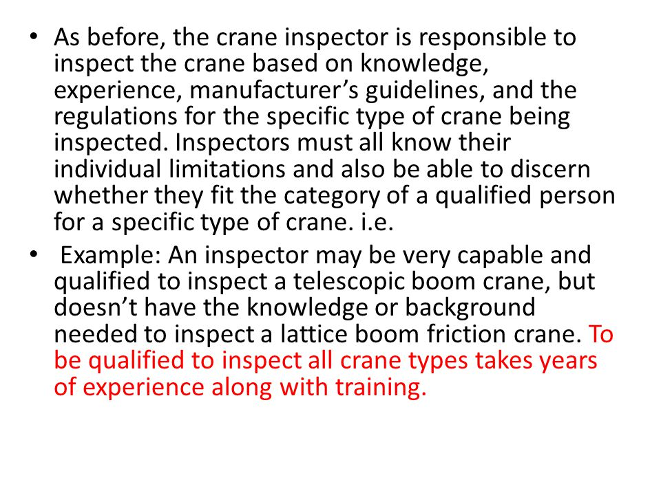 As before, the crane inspector is responsible to inspect the crane based on knowledge, experience, manufacturer's guidelines, and the regulations for