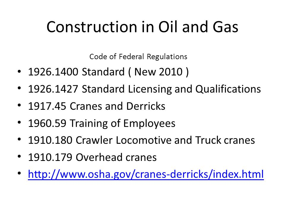 Construction in Oil and Gas Code of Federal Regulations 1926.1400 Standard ( New 2010 ) 1926.1427 Standard Licensing and Qualifications 1917.45 Cranes