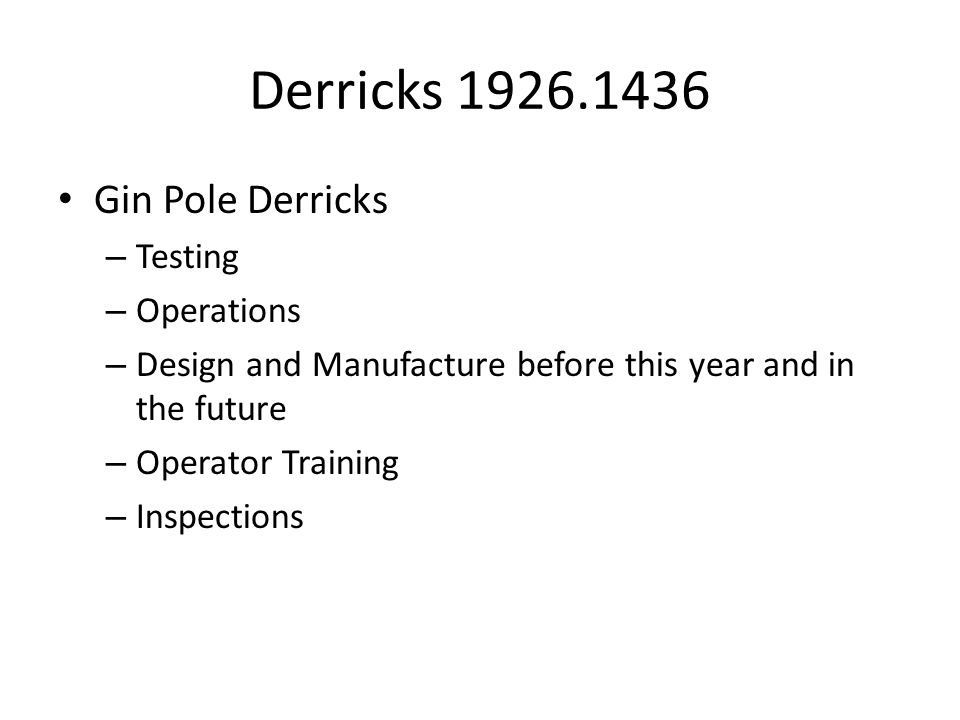 Derricks 1926.1436 Gin Pole Derricks – Testing – Operations – Design and Manufacture before this year and in the future – Operator Training – Inspecti