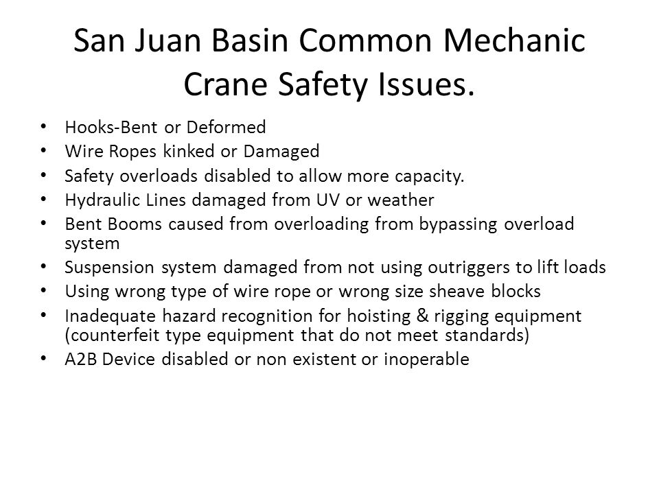 San Juan Basin Common Mechanic Crane Safety Issues. Hooks-Bent or Deformed Wire Ropes kinked or Damaged Safety overloads disabled to allow more capaci