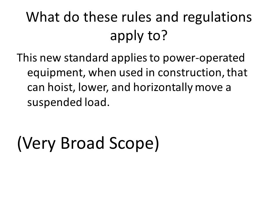 What do these rules and regulations apply to? This new standard applies to power-operated equipment, when used in construction, that can hoist, lower,