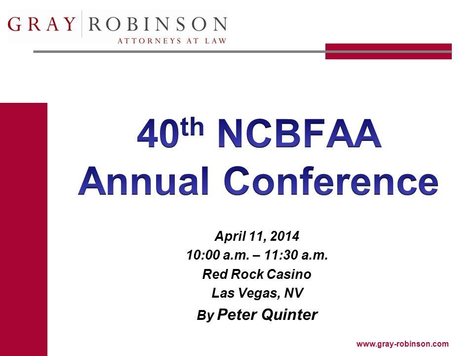 www.gray-robinson.com April 11, 2014 10:00 a.m. – 11:30 a.m. Red Rock Casino Las Vegas, NV By Peter Quinter