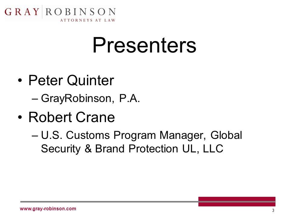 www.gray-robinson.com 3 Presenters Peter Quinter –GrayRobinson, P.A. Robert Crane –U.S. Customs Program Manager, Global Security & Brand Protection UL