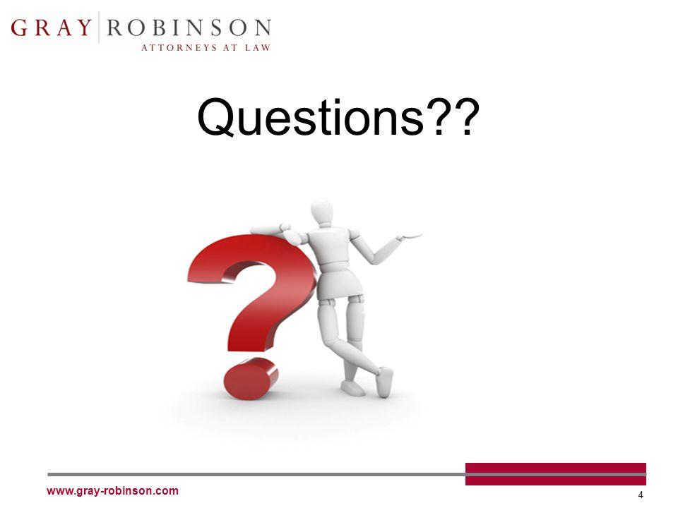 www.gray-robinson.com 4 Questions??