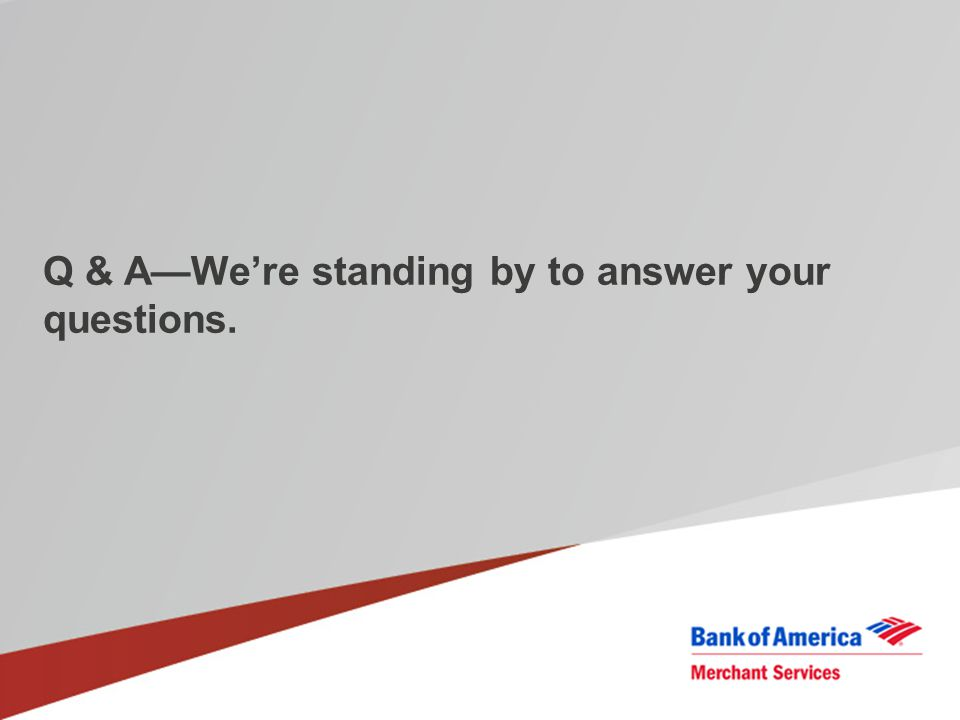Q & A—We're standing by to answer your questions.