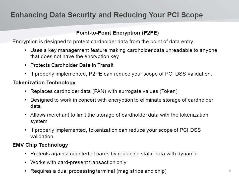Enhancing Data Security and Reducing Your PCI Scope Point-to-Point Encryption (P2PE) Encryption is designed to protect cardholder data from the point of data entry.