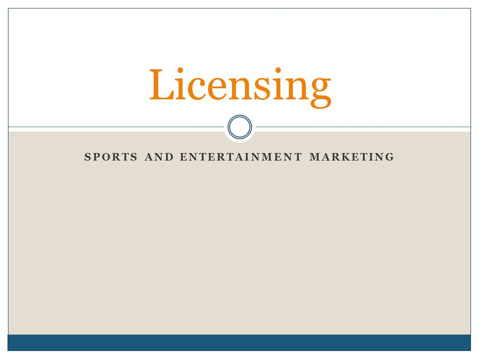 SPORTS AND ENTERTAINMENT MARKETING Licensing