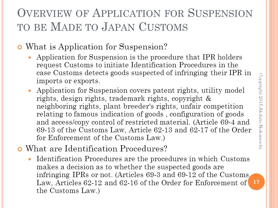 O VERVIEW OF A PPLICATION FOR S USPENSION TO BE M ADE TO J APAN C USTOMS What is Application for Suspension? Application for Suspension is the procedu