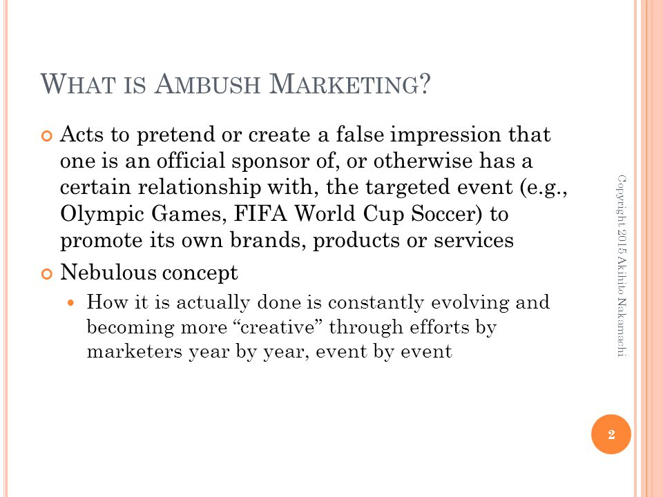 W HAT IS A MBUSH M ARKETING ? Acts to pretend or create a false impression that one is an official sponsor of, or otherwise has a certain relationship