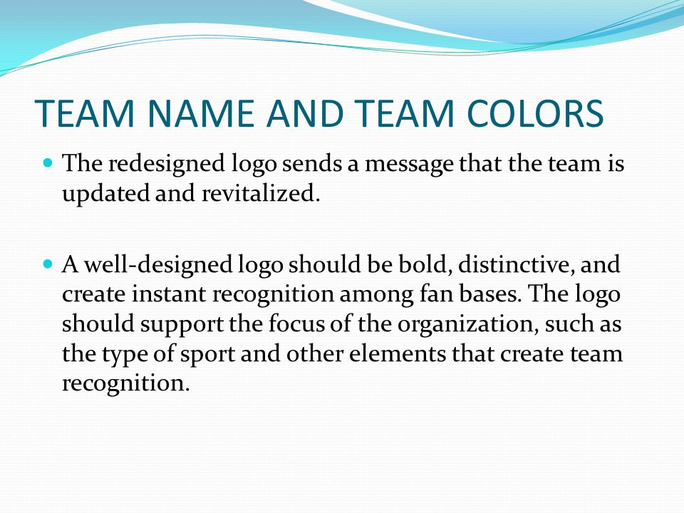 TEAM NAME AND TEAM COLORS The redesigned logo sends a message that the team is updated and revitalized.