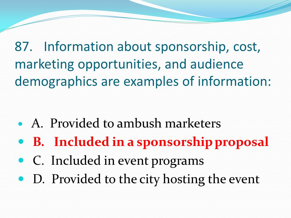 87.Information about sponsorship, cost, marketing opportunities, and audience demographics are examples of information: A.