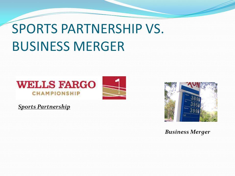 SPORTS PARTNERSHIP VS. BUSINESS MERGER Sports Partnership Business Merger