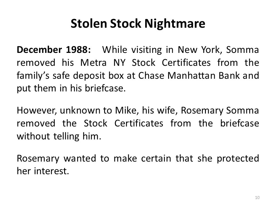 Stolen Stock Nightmare 10 December 1988: While visiting in New York, Somma removed his Metra NY Stock Certificates from the family's safe deposit box at Chase Manhattan Bank and put them in his briefcase.