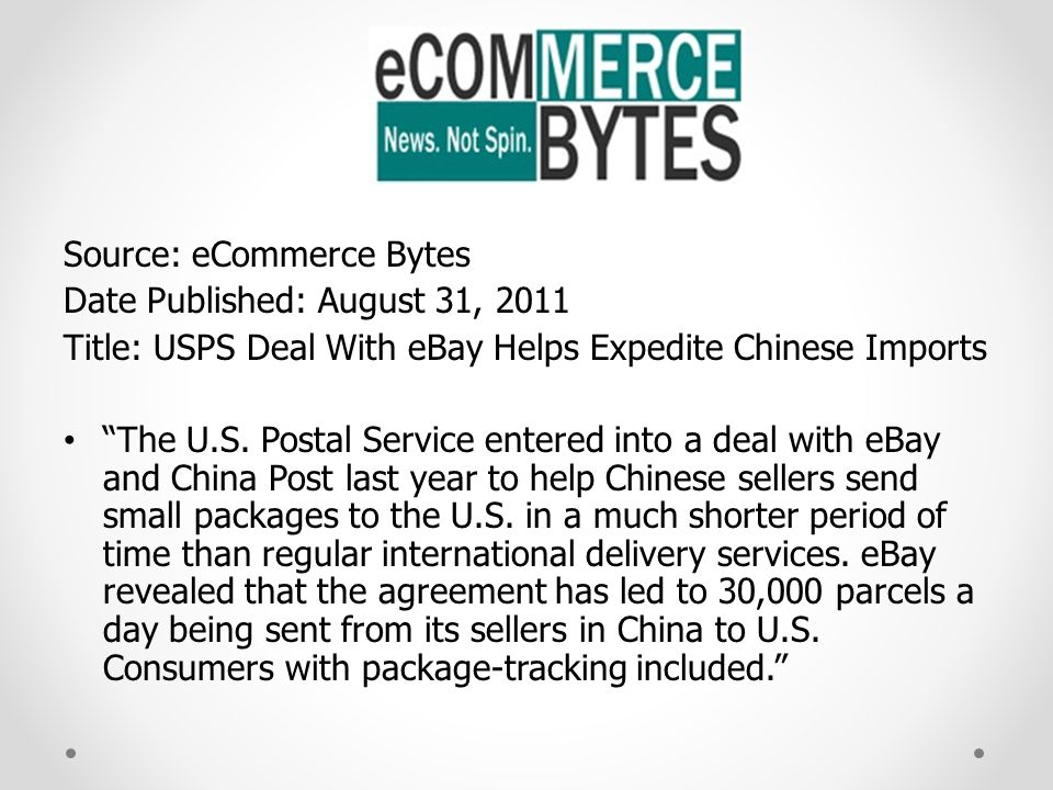 Source: eCommerce Bytes Date Published: August 31, 2011 Title: USPS Deal With eBay Helps Expedite Chinese Imports The U.S.