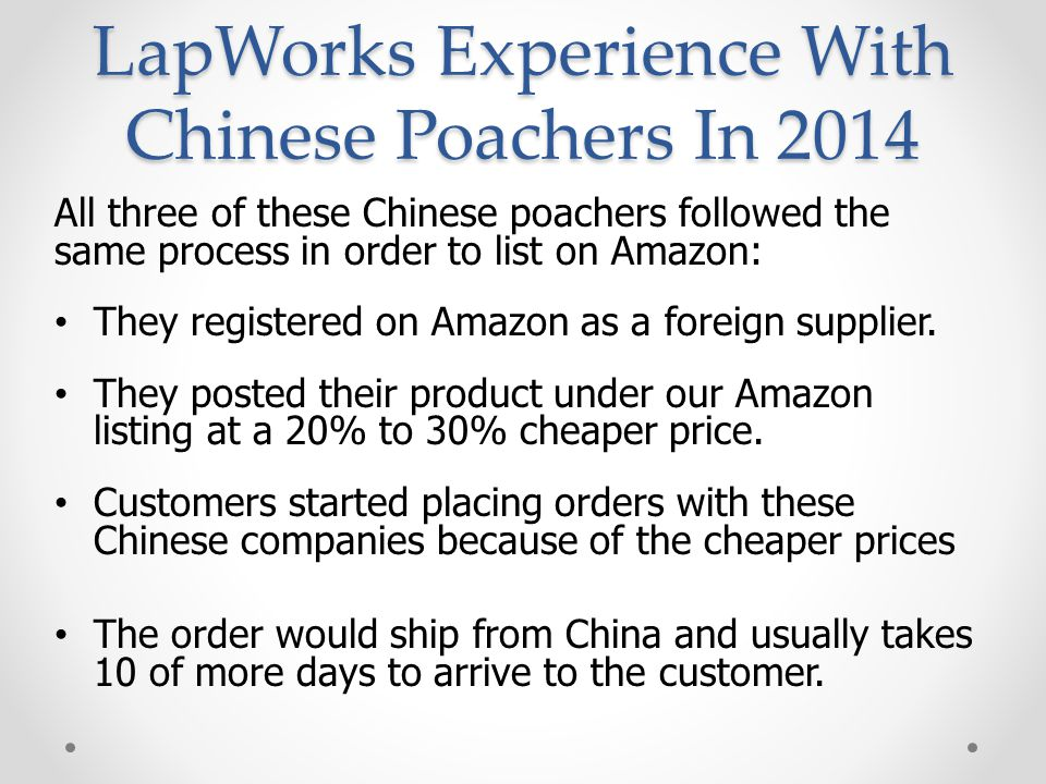 LapWorks Experience With Chinese Poachers In 2014 All three of these Chinese poachers followed the same process in order to list on Amazon: They registered on Amazon as a foreign supplier.