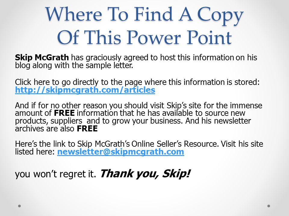 Where To Find A Copy Of This Power Point Skip McGrath has graciously agreed to host this information on his blog along with the sample letter.