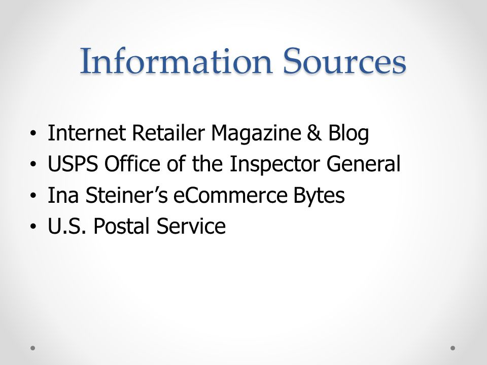 Information Sources Internet Retailer Magazine & Blog USPS Office of the Inspector General Ina Steiner's eCommerce Bytes U.S.